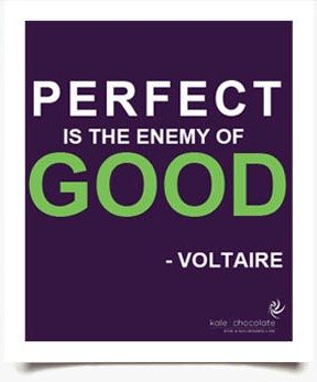 perfect-is-the-enemy-of-good-voltaire-quote